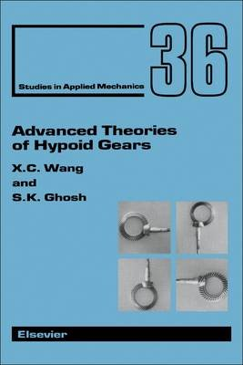 Advanced Theories of Hypoid Gears (Hardcover): X.C. Wang, S.K. Ghosh