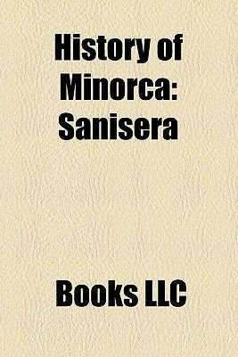History of Minorca - Sanisera, Invasion of Minorca, 1781, Battle of Minorca, Capture of Minorca, Siege of Fort St. Philip,...