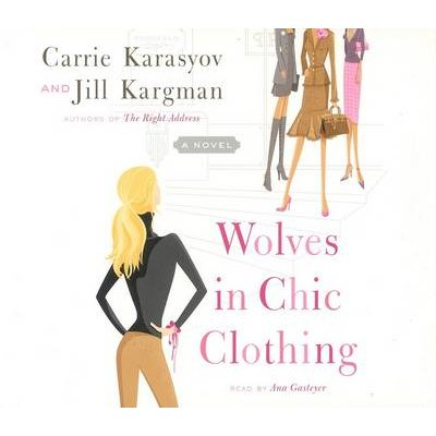 Wolves in Chic Clothing (Abridged, Standard format, CD, Abridged edition): Carrie Karasyov, Jill Kargman
