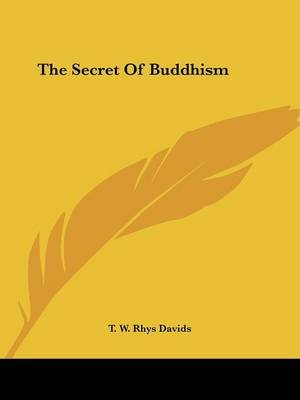 The Secret of Buddhism (Paperback): T.W.Rhys Davids