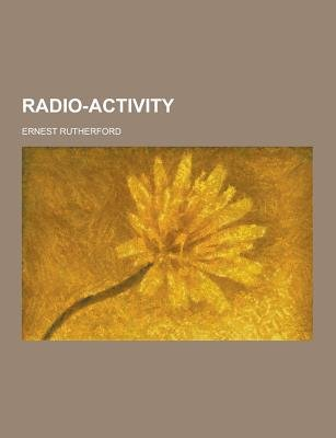Radio-Activity (Paperback): Ernest Rutherford