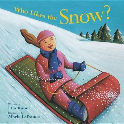 Who Likes the Snow? (Hardcover): Etta Kaner