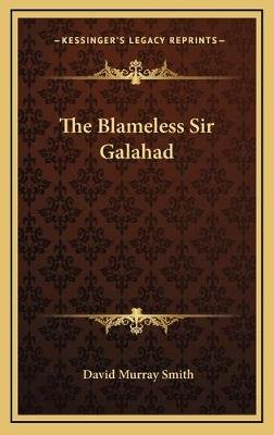 The Blameless Sir Galahad (Hardcover): David Murray Smith