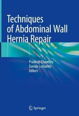 Techniques of Abdominal Wall Hernia Repair (Hardcover, 1st ed. 2020): Pradeep Chowbey, Davide Lomanto