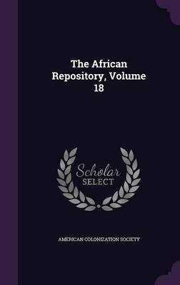 The African Repository, Volume 18 (Hardcover): American Colonization Society.