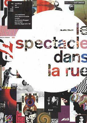 Le Spectacle dans La Rue - 100 Posters from 10 Countries Designed Between 1958 & 1968. A Selection from the Celebrated...