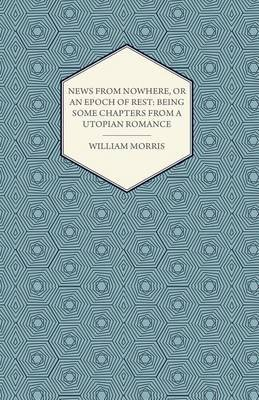 News from Nowhere, or an Epoch of Rest: Being Some Chapters from a Utopian Romance (1891) (Electronic book text): William Morris