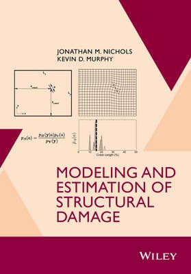 Modeling and Estimation of Structural Damage (Hardcover): Jonathan M Nichols, Kevin D Murphy