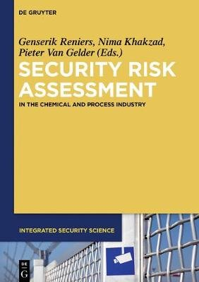 Security Risk Assessment - In the Chemical and Process Industry (Hardcover): Genserik Reniers, Nima Khakzad, Pieter Van Gelder