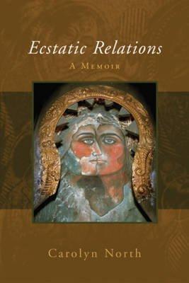 Ecstatic Relations - A Memoir (Paperback): Carolyn North