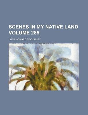Scenes in My Native Land Volume 285, (Paperback): Lydia Howard Sigourney