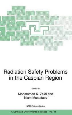 Radiation Safety Problems in the Caspian Region: Proceedings of the NATO Advanced Research Workshop on Radiation Safety...