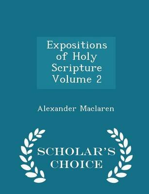 Expositions of Holy Scripture Volume 2 - Scholar's Choice Edition (Paperback): Alexander Maclaren
