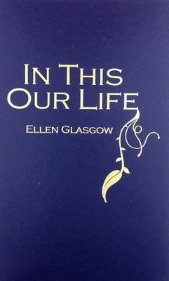 In This Our Life (Hardcover): Ellen Glasgow