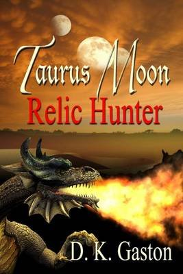 Taurus Moon: Relic Hunter (Electronic book text): D K Gaston