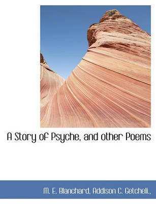 A Story of Psyche, and Other Poems (Paperback): M. E. Blanchard