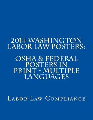 2014 Washington Labor Law Posters - OSHA & Federal Posters in Print - Multiple Languages (Paperback): Labor Law Compliance