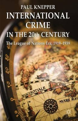 International Crime in the 20th Century - The League of Nations Era, 1919-1939 (Electronic book text): Paul Knepper