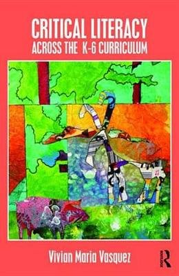 Critical Literacy Across the  K-6 Curriculum (Electronic book text): Vivian Maria Vasquez