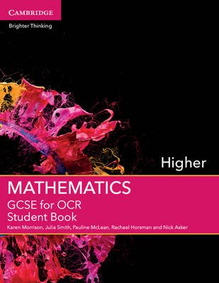 GCSE Mathematics for OCR Higher Student Book (Paperback): Karen Morrison, Julia Smith, Pauline McLean, Rachael Horsman, Nick...