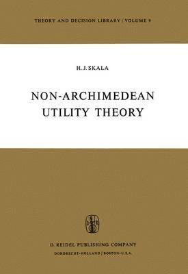 Non-Archimedean Utility Theory (Hardcover, 1975 ed.): Heinz J. Skala