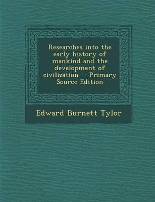 Researches Into the Early History of Mankind and the Development of Civilization (Paperback): Edward Burnett Tylor