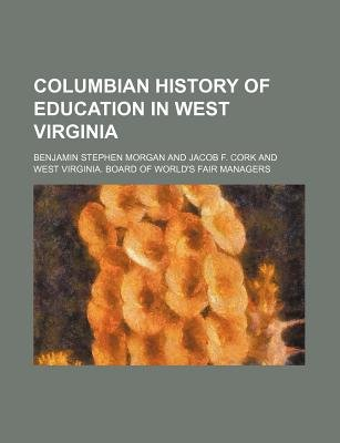 Columbian History of Education in West Virginia (Paperback): Benjamin Stephen Morgan