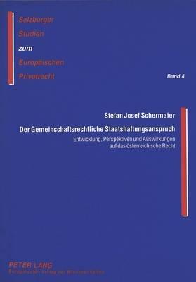 Der Gemeinschaftsrechtliche Staatshaftungsanspruch - Entwicklung, Perspektiven Und Auswirkungen Auf Das Oesterreichische Recht...