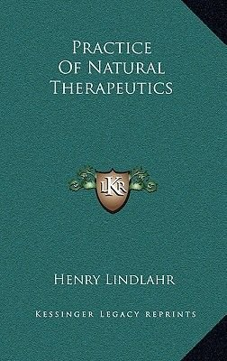Practice of Natural Therapeutics (Hardcover): Henry Lindlahr