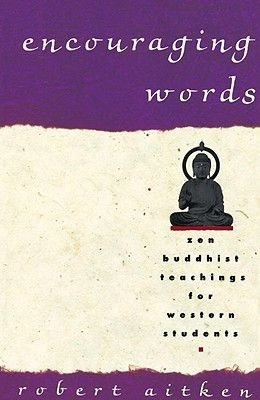 Encouraging Words - Zen Buddhist Teachings for Western Students (Paperback): Robert Aitken