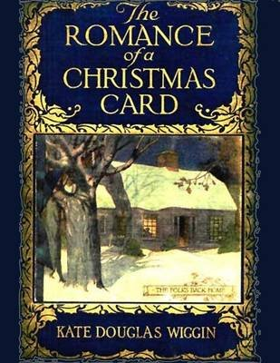 The Romance of a Christmas Card (Electronic book text): Kate Douglas Wiggin