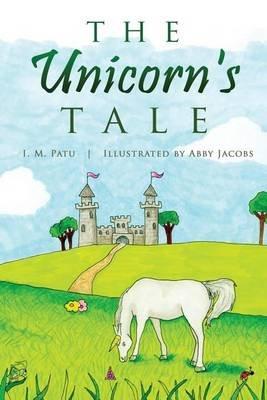 The Unicorn's Tale (Paperback): I M Patu