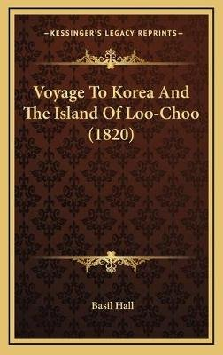 Voyage to Korea and the Island of Loo-Choo (1820) (Hardcover): Basil Hall