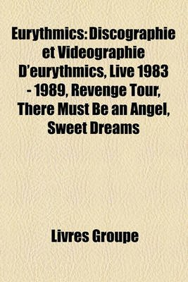 Eurythmics - Discographie Et Vidographie D'Eurythmics, Live 1983 - 1989, Revenge Tour, There Must Be an Angel, Sweet...