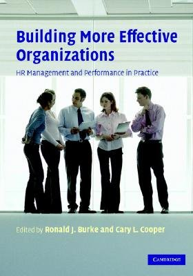 Building More Effective Organizations - HR Management and Performance in Practice (Paperback): Ronald J. Burke, Cary L. Cooper