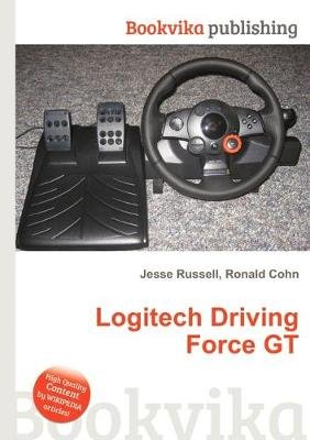 Logitech Driving Force GT (Paperback): Jesse Russell, Ronald Cohn