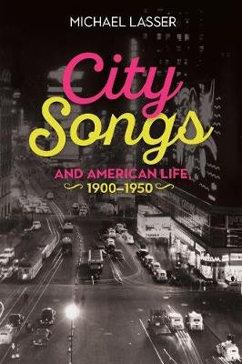 City Songs and American Life, 1900-1950 (Hardcover): Michael Lasser