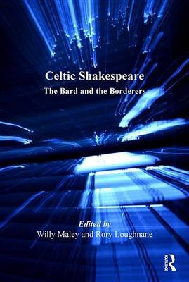 Celtic Shakespeare - The Bard and the Borderers (Electronic book text): Rory Loughnane