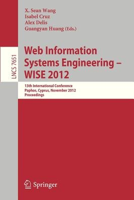 Web Information Systems Engineering - WISE 2012 - 13th International Conference, Paphos, Cyprus, November 28-30, 2012,...