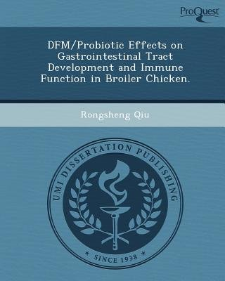 Dfm/Probiotic Effects on Gastrointestinal Tract Development and Immune Function in Broiler Chicken (Paperback): Rongsheng Qiu