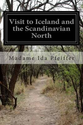 Visit to Iceland and the Scandinavian North (Paperback): Madame Ida Pfeiffer