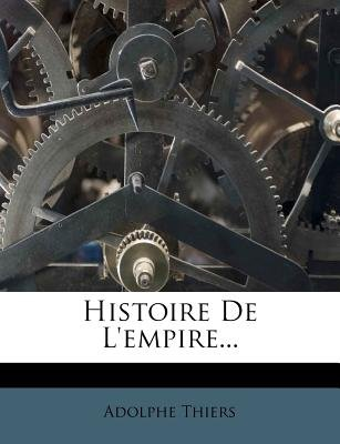Histoire de L'Empire... (French, Paperback): Adolphe Thiers