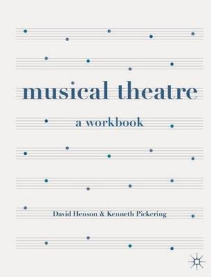 Musical Theatre - A Workbook (Paperback): David Henson, Kenneth Pickering