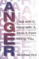 Anger - Deal with it, Heal with it, Stop it from Killing You! (Paperback): Bill Defoore