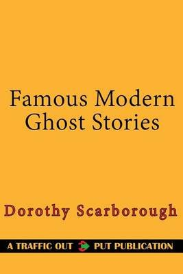 Famous Modern Ghost Stories (Paperback): Dorothy Scarborough