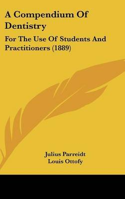 A Compendium of Dentistry - For the Use of Students and Practitioners (1889) (Hardcover): Julius Parreidt