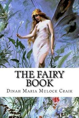 The Fairy Book - The Best Popular Stories Selected and Rendered Anew (Paperback): Dinah Maria Mulock Craik