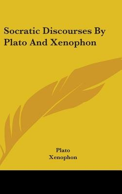 Socratic Discourses by Plato and Xenophon (Hardcover): Plato, Xenophon