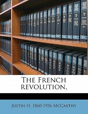The French Revolution, Volume 1 (Paperback): Justin Huntly McCarthy