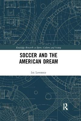 Soccer and the American Dream (Paperback): Ian Lawrence